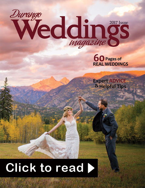 Durango Weddings Magazine - 2017 issue