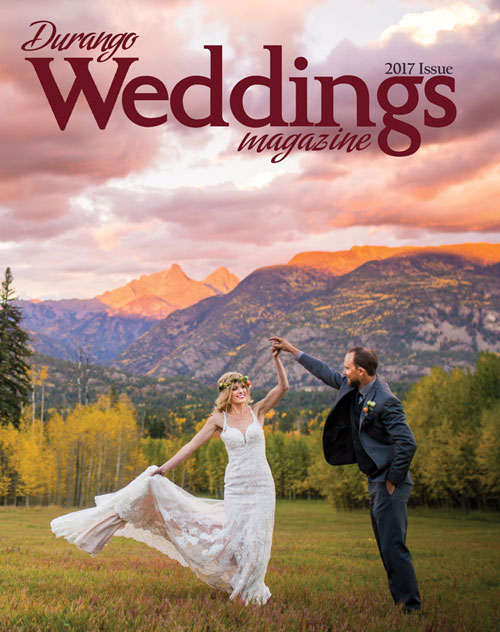 Durango Weddings Magazine - 2017 issue