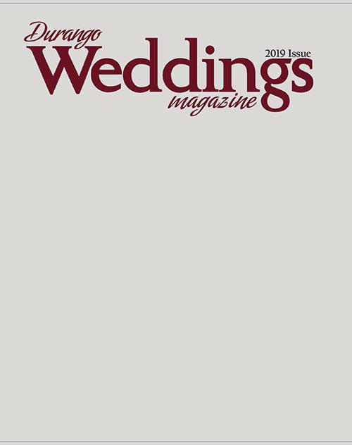 2019 ISSUE - Durango Weddings Magazine
